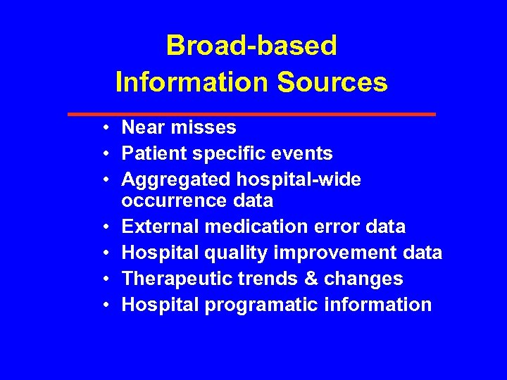 Broad-based Information Sources • Near misses • Patient specific events • Aggregated hospital-wide occurrence