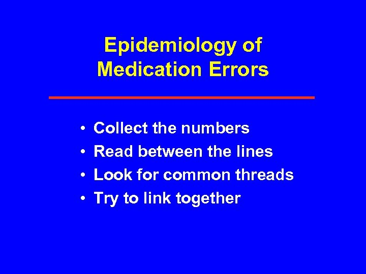 Epidemiology of Medication Errors • • Collect the numbers Read between the lines Look