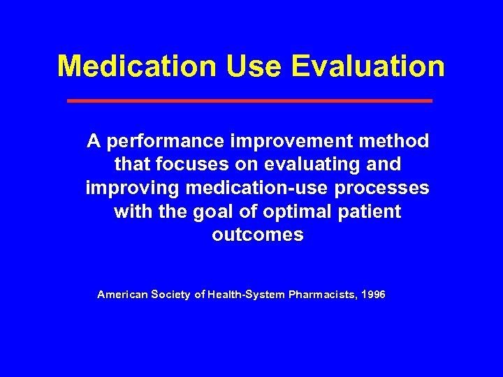 Medication Use Evaluation A performance improvement method that focuses on evaluating and improving medication-use