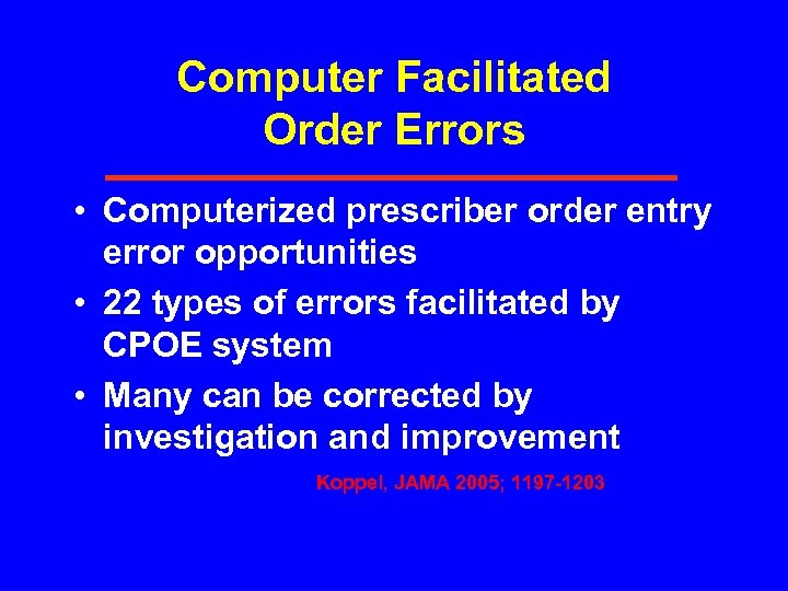 Computer Facilitated Order Errors • Computerized prescriber order entry error opportunities • 22 types