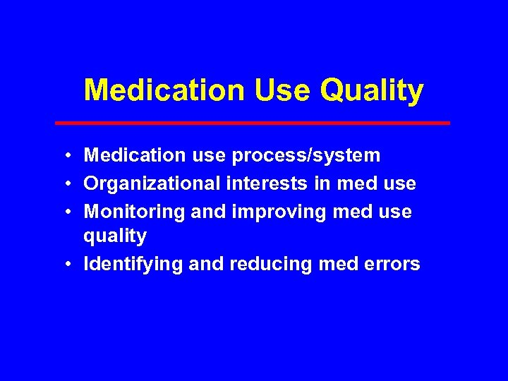 Medication Use Quality • Medication use process/system • Organizational interests in med use •