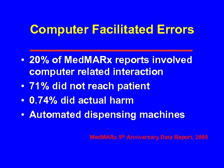 Computer Facilitated Errors • 20% of Med. MARx reports involved computer related interaction •