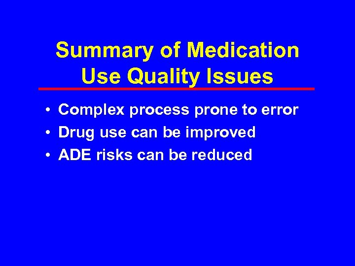 Summary of Medication Use Quality Issues • Complex process prone to error • Drug