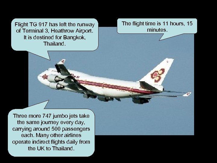 Flight TG 917 has left the runway of Terminal 3, Heathrow Airport. It is