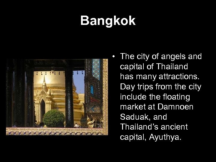 Bangkok • The city of angels and capital of Thailand has many attractions. Day