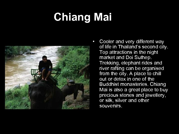 Chiang Mai • Cooler and very different way of life in Thailand's second city.