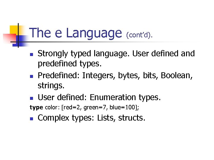 The e Language n n n (cont'd). Strongly typed language. User defined and predefined