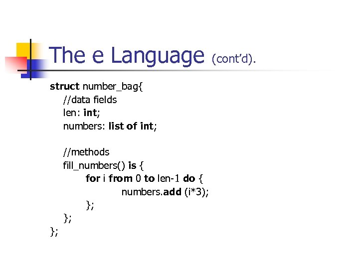 The e Language struct number_bag{ //data fields len: int; numbers: list of int; //methods