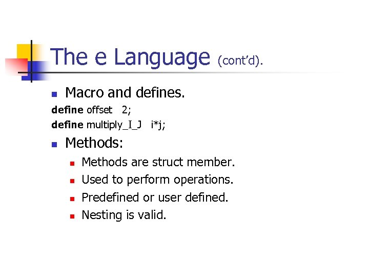 The e Language n (cont'd). Macro and defines. define offset 2; define multiply_I_J i*j;