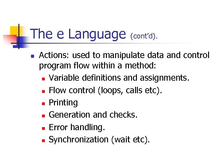 The e Language n (cont'd). Actions: used to manipulate data and control program flow