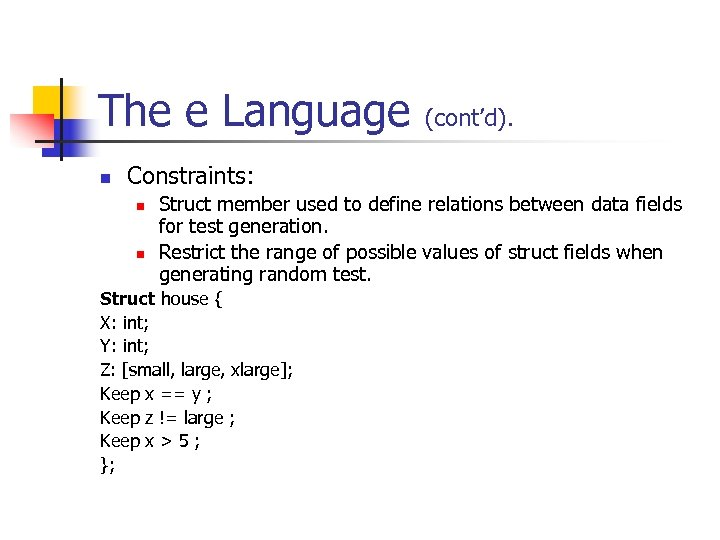 The e Language n (cont'd). Constraints: n n Struct member used to define relations