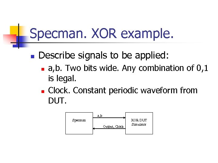 Specman. XOR example. n Describe signals to be applied: n n a, b. Two