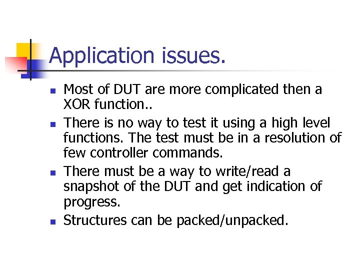 Application issues. n n Most of DUT are more complicated then a XOR function.