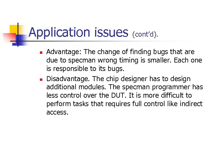 Application issues n n (cont'd). Advantage: The change of finding bugs that are due