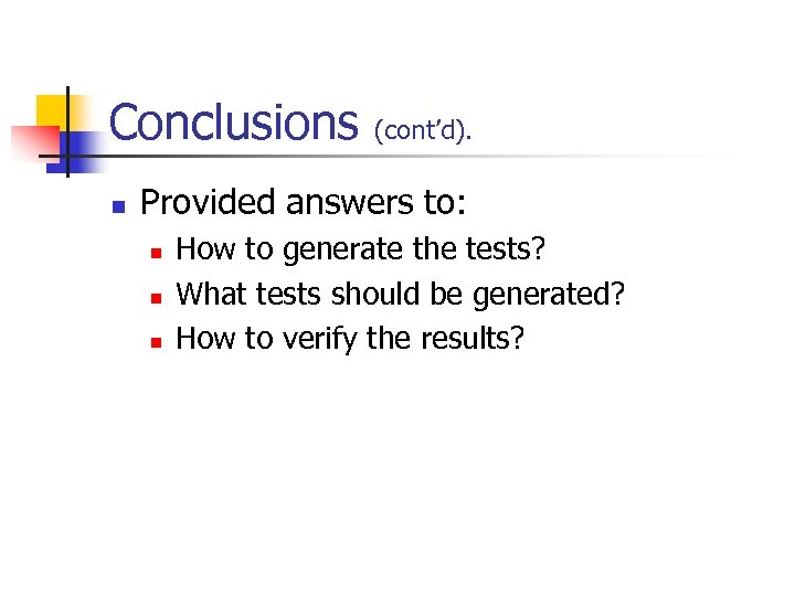 Conclusions n (cont'd). Provided answers to: n n n How to generate the tests?