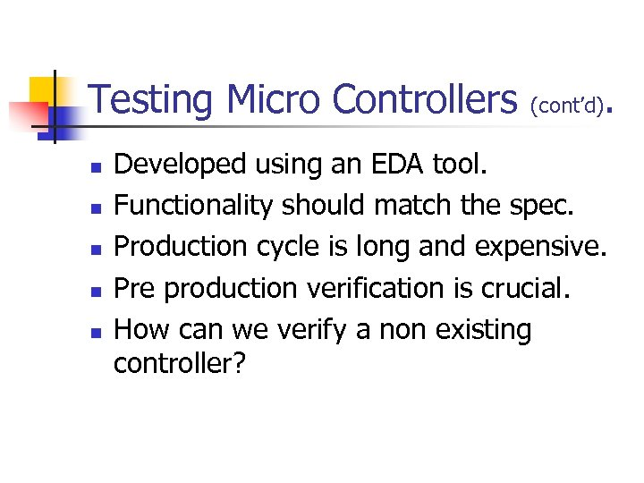 Testing Micro Controllers n n n (cont'd) . Developed using an EDA tool. Functionality