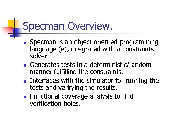 Specman Overview. n n Specman is an object oriented programming language (e), integrated with