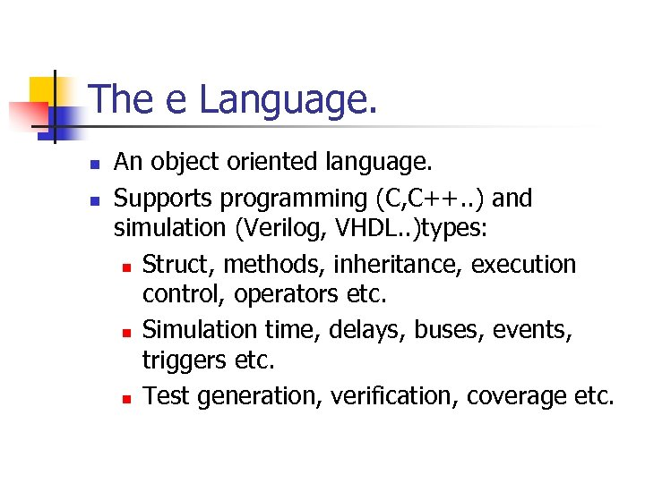The e Language. n n An object oriented language. Supports programming (C, C++. .