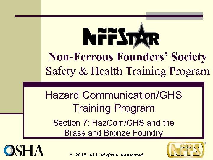 Non-Ferrous Founders' Society Safety & Health Training Program Hazard Communication/GHS Training Program Section 7: