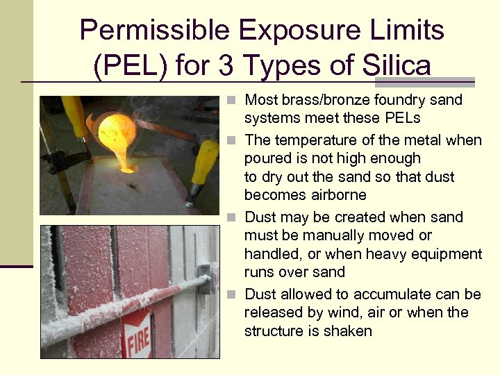 Permissible Exposure Limits (PEL) for 3 Types of Silica n Most brass/bronze foundry sand