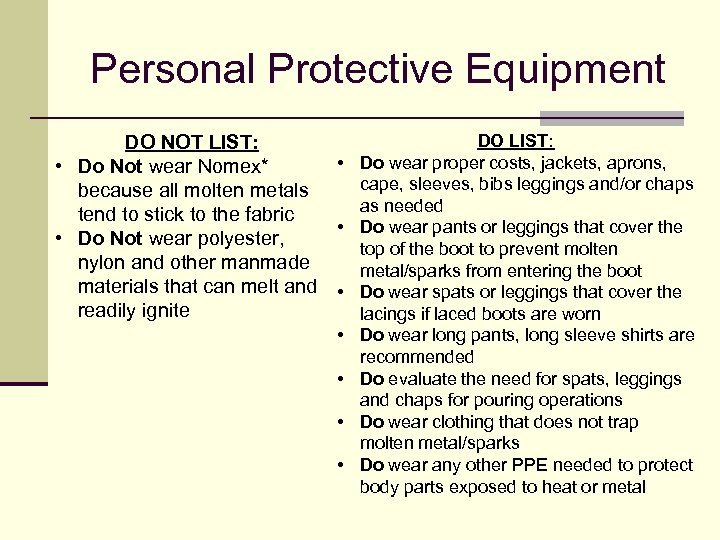 Personal Protective Equipment DO LIST: DO NOT LIST: • Do wear proper costs, jackets,