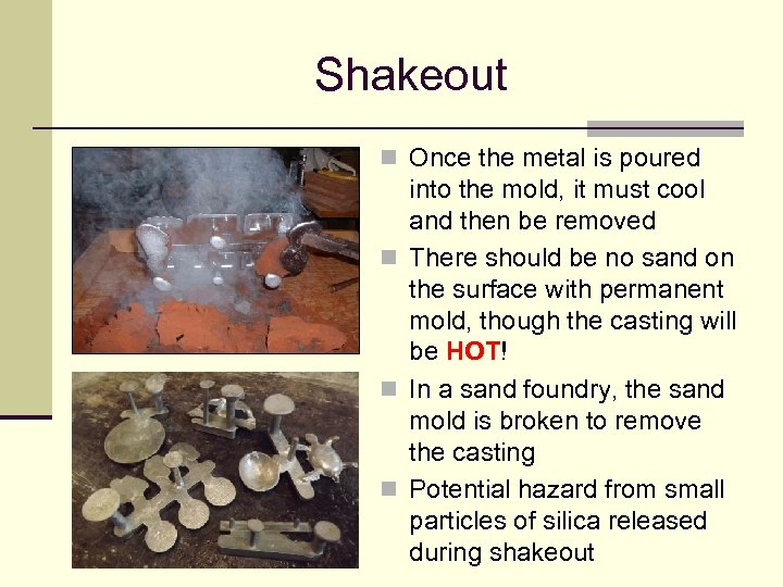 Shakeout n Once the metal is poured into the mold, it must cool and
