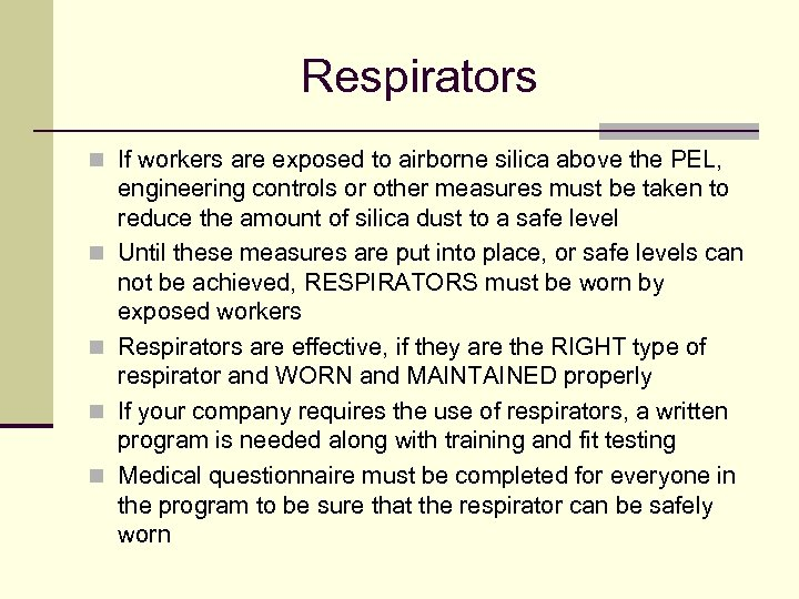Respirators n If workers are exposed to airborne silica above the PEL, n n