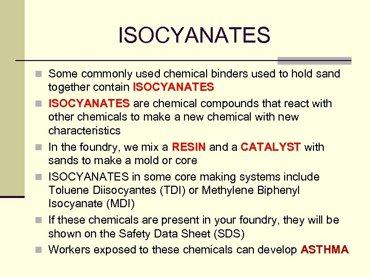 ISOCYANATES n Some commonly used chemical binders used to hold sand n n n