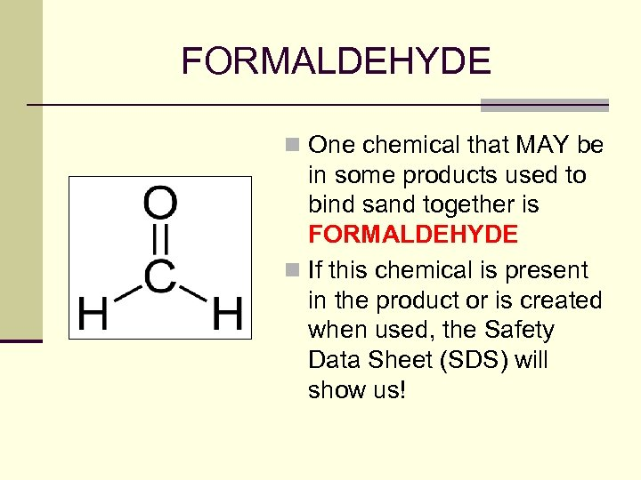 FORMALDEHYDE n One chemical that MAY be in some products used to bind sand