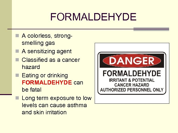 FORMALDEHYDE n A colorless, strongn n smelling gas A sensitizing agent Classified as a