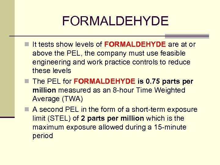 FORMALDEHYDE n It tests show levels of FORMALDEHYDE are at or above the PEL,