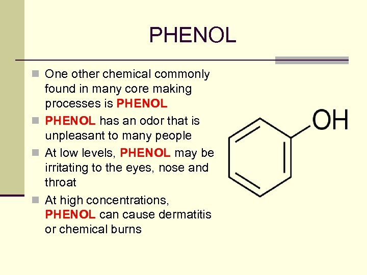 PHENOL n One other chemical commonly found in many core making processes is PHENOL