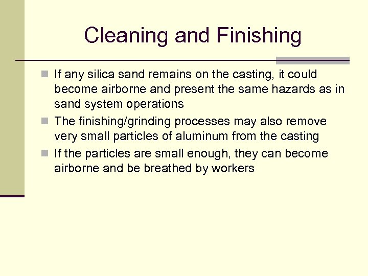Cleaning and Finishing n If any silica sand remains on the casting, it could