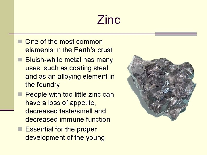 Zinc n One of the most common elements in the Earth's crust n Bluish-white