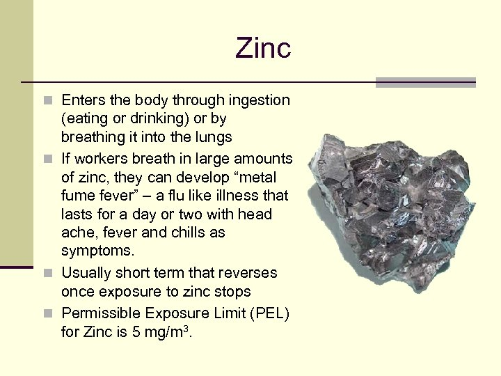 Zinc n Enters the body through ingestion (eating or drinking) or by breathing it