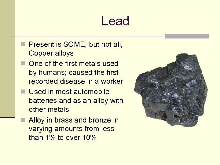 Lead n Present is SOME, but not all, Copper alloys n One of the