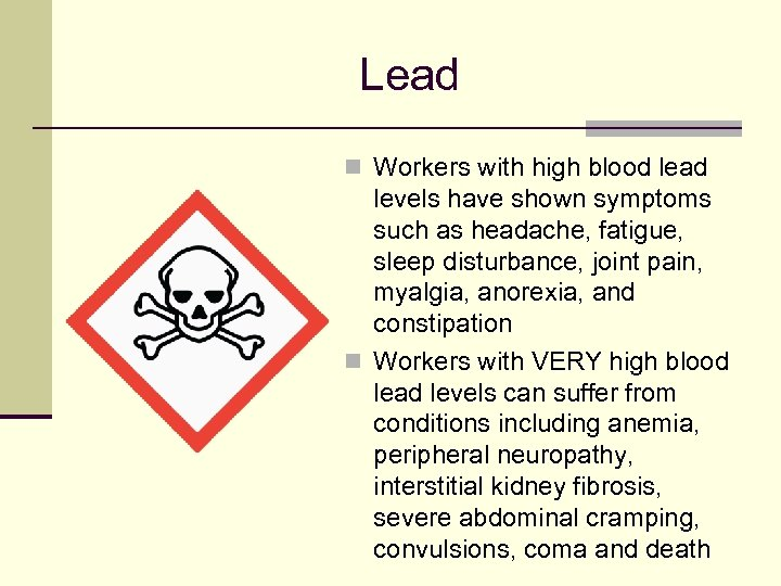 Lead n Workers with high blood lead levels have shown symptoms such as headache,