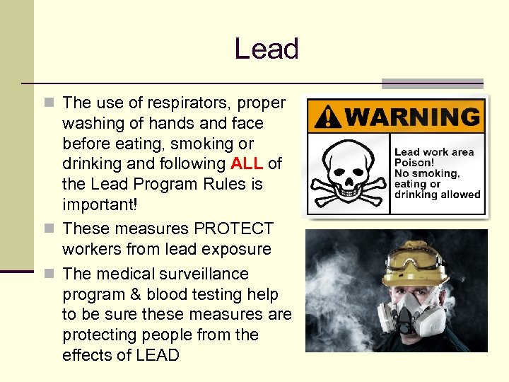 Lead n The use of respirators, proper washing of hands and face before eating,