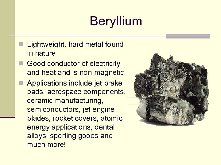 Beryllium n Lightweight, hard metal found in nature n Good conductor of electricity and