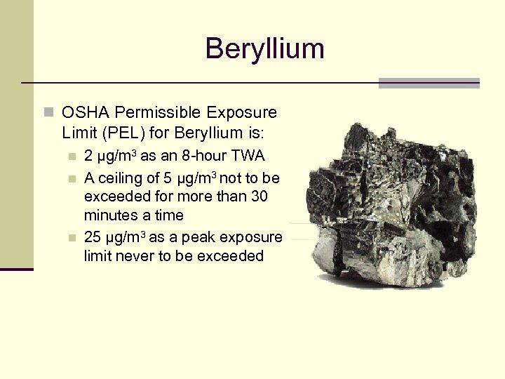 Beryllium n OSHA Permissible Exposure Limit (PEL) for Beryllium is: n n n 2
