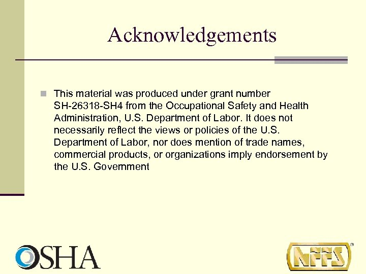 Acknowledgements n This material was produced under grant number SH-26318 -SH 4 from the