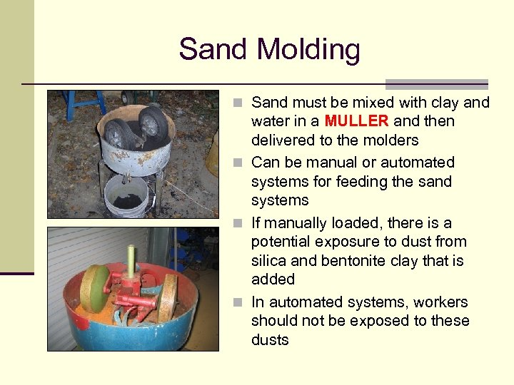Sand Molding n Sand must be mixed with clay and water in a MULLER