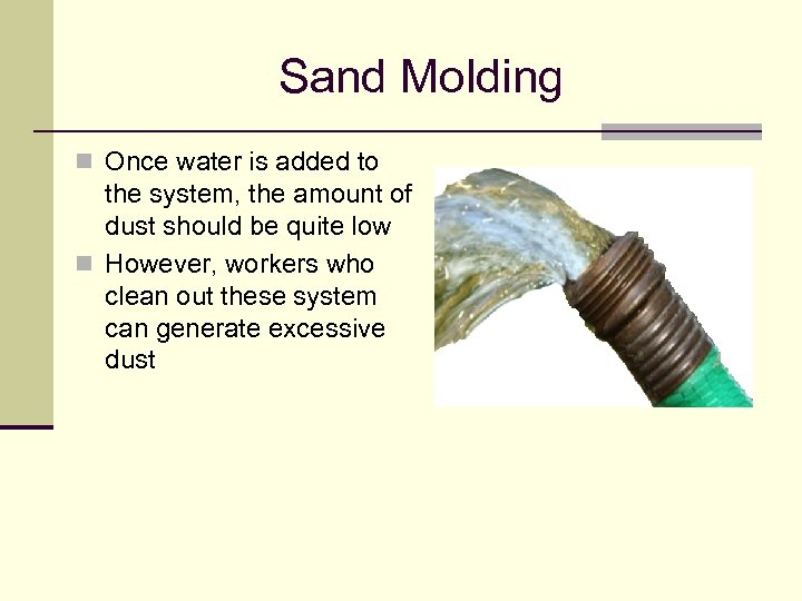 Sand Molding n Once water is added to the system, the amount of dust