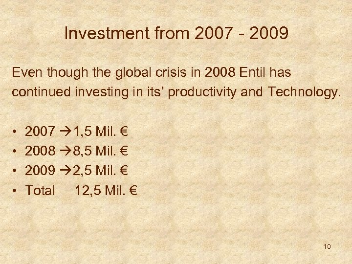 Investment from 2007 - 2009 Even though the global crisis in 2008 Entil has