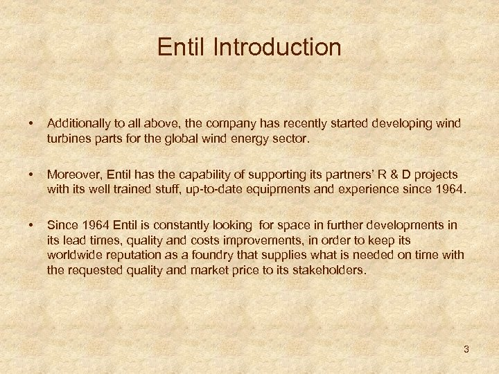 Entil Introduction • • • Additionally to all above, the company has recently started