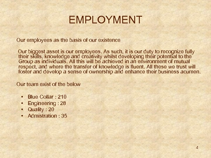 EMPLOYMENT Our employees as the basis of our existence Our biggest asset is our