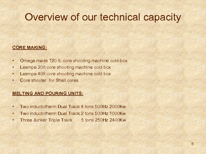 Overview of our technical capacity CORE MAKING: • • Omega made 120 lt. core