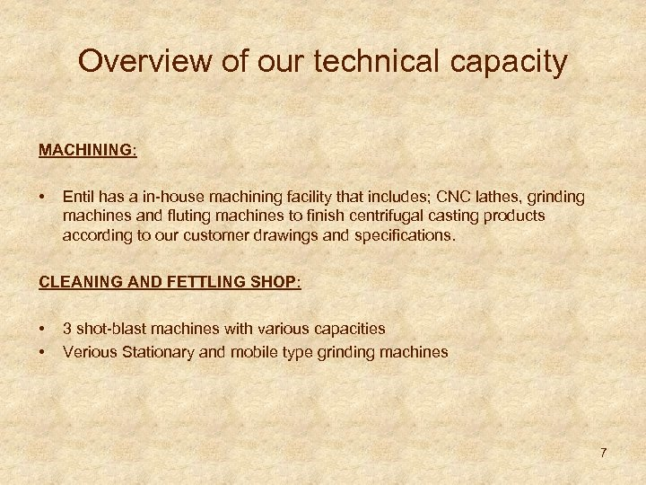 Overview of our technical capacity MACHINING: • Entil has a in-house machining facility that