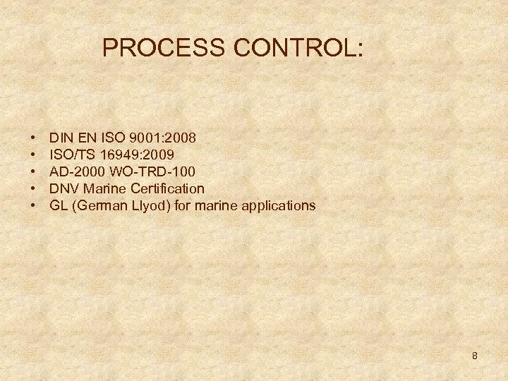 PROCESS CONTROL: • • • DIN EN ISO 9001: 2008 ISO/TS 16949: 2009 AD-2000