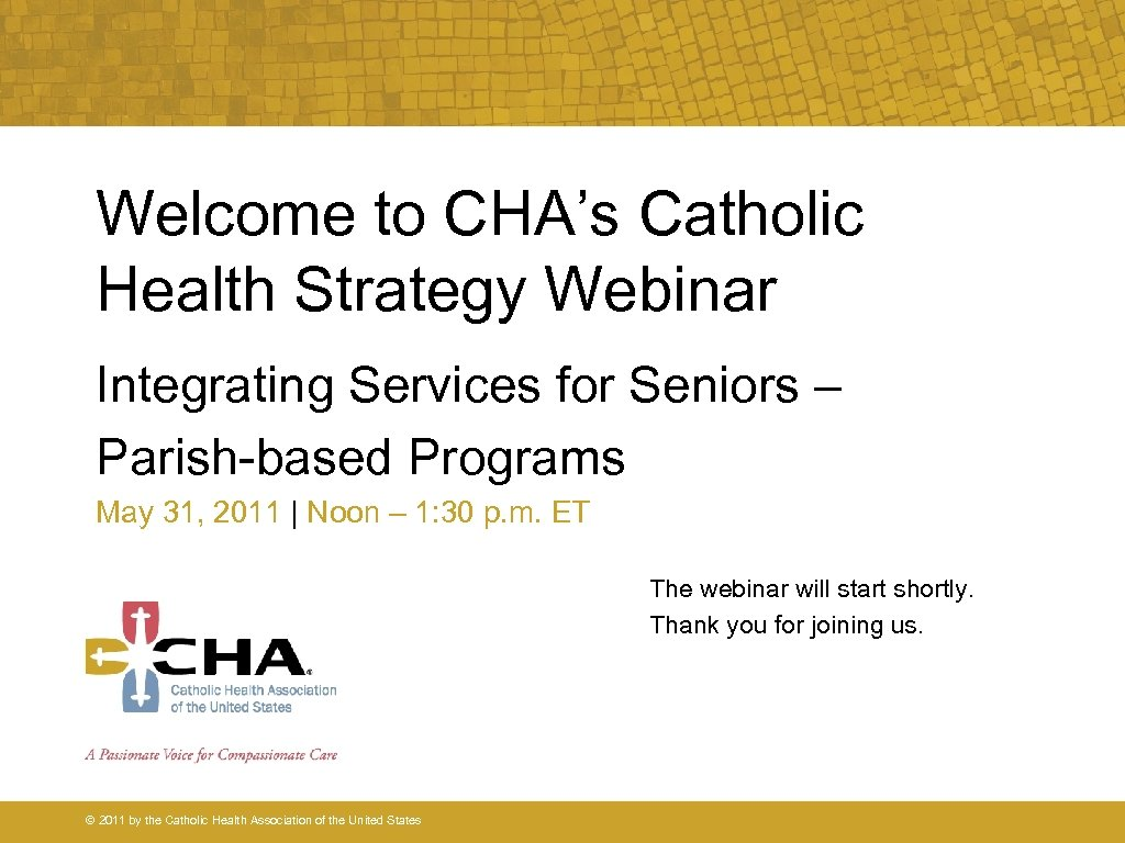 Welcome to CHA's Catholic Health Strategy Webinar Integrating Services for Seniors – Parish-based Programs